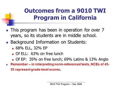 9010 TWI Program -- Dec 2006 Outcomes from a 9010 TWI Program in California This program has been in operation for over 7 years, so its students are in.