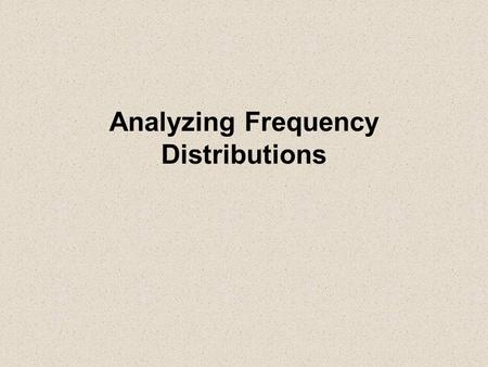 Analyzing Frequency Distributions