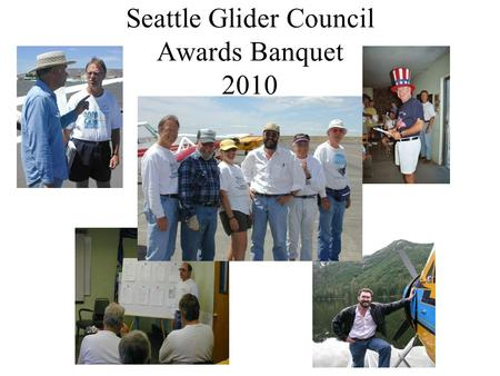 Seattle Glider Council Awards Banquet 2010. The Seattle Glider Council, local soaring clubs, pilots and soaring enthusiasts hereby salute as an expression.