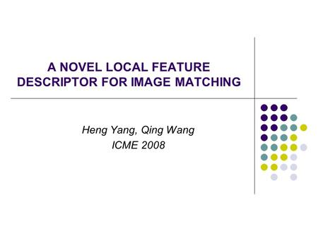 A NOVEL LOCAL FEATURE DESCRIPTOR FOR IMAGE MATCHING Heng Yang, Qing Wang ICME 2008.