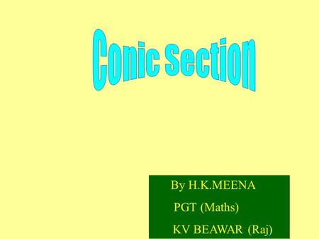 By H.K.MEENA PGT (Maths) KV BEAWAR (Raj). In mathematics, a conic section (or just conic) is a curve formed by intersecting a cone (more precisely, a.