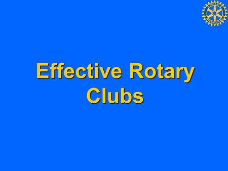 Effective Rotary Clubs. Rotary Clubs and RI Rotary Clubs and RI Rotary clubs exist to encourage the ideal of service as a basis of worthy enterprise.