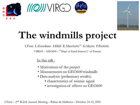 The windmills project Motivations of the project Measurements on GEO600 windmills Data analysis (preliminary results): characteristics of seismic signal.
