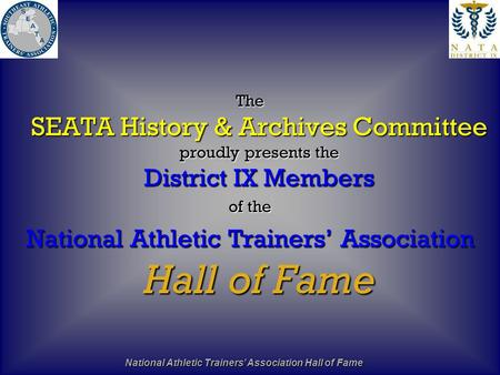 National Athletic Trainers' Association Hall of Fame The SEATA History & Archives Committee proudly presents the District IX Members of the National Athletic.