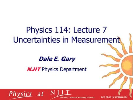 Physics 114: Lecture 7 Uncertainties in Measurement Dale E. Gary NJIT Physics Department.