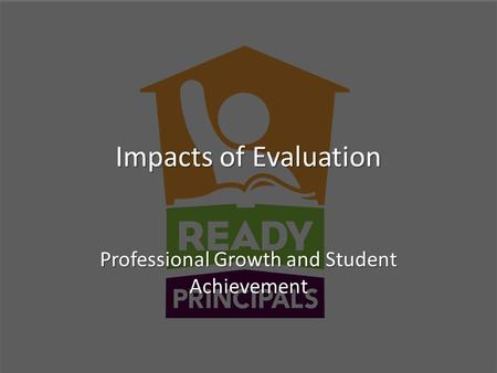 Impacts of Evaluation Professional Growth and Student Achievement.