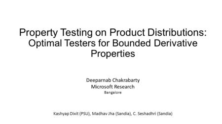 Property Testing on Product Distributions: Optimal Testers for Bounded Derivative Properties Deeparnab Chakrabarty Microsoft Research Bangalore Kashyap.