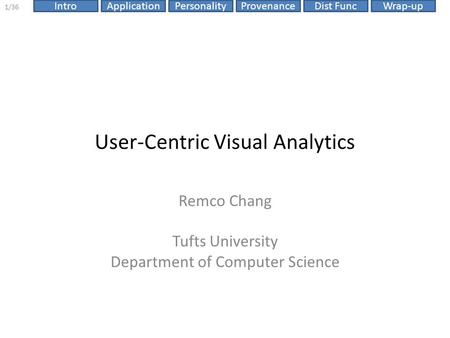 ProvenanceIntroApplicationPersonalityDist FuncWrap-up 1/36 User-Centric Visual Analytics Remco Chang Tufts University Department of Computer Science.