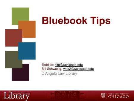 Bluebook Tips Todd Ito, Bill Schwesig, D'Angelo Law Library.