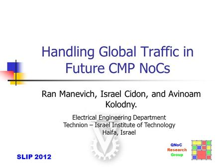 Handling Global Traffic in Future CMP NoCs Ran Manevich, Israel Cidon, and Avinoam Kolodny. Group Research QNoC Electrical Engineering Department Technion.