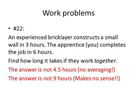 Work problems #22: An experienced bricklayer constructs a small wall in 3 hours. The apprentice (you) completes the job in 6 hours. Find how long it takes.