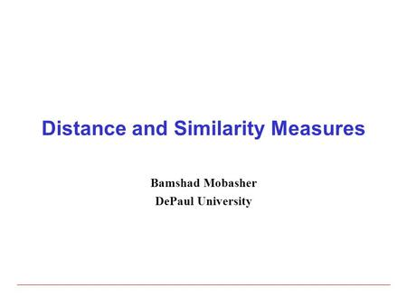 Distance and Similarity Measures Bamshad Mobasher DePaul University.