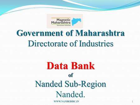 Government of Maharashtra Directorate of Industries Data Bank of Nanded Sub-<strong>Region</strong> Nanded. WWW.NANDEDDIC.IN.