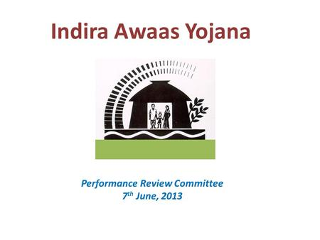 Indira Awaas Yojana Performance Review Committee 7 th June, 2013.