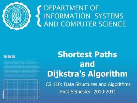 Shortest Paths and Dijkstra's Algorithm CS 110: Data Structures and Algorithms First Semester, 2010-2011.