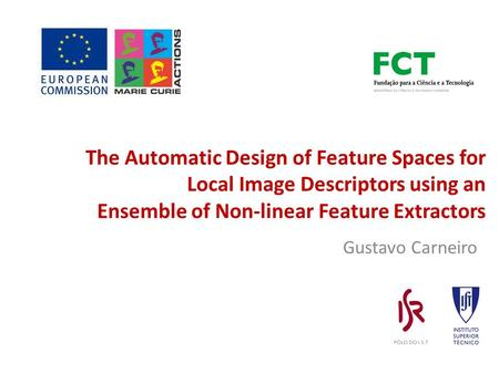 Gustavo Carneiro The Automatic Design of Feature Spaces for Local Image Descriptors using an Ensemble of Non-linear Feature Extractors.