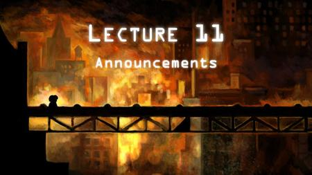 L ECTURE 11 Announcements. Deadline Approaching Course policy: you must turn in a working version of all projects Deadline for incomplete projects is.