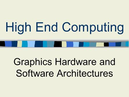 Graphics Hardware and Software Architectures