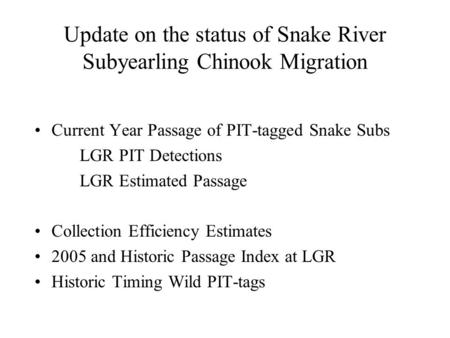 Update on the status of Snake River Subyearling Chinook Migration Current Year Passage of PIT-tagged Snake Subs LGR PIT Detections LGR Estimated Passage.