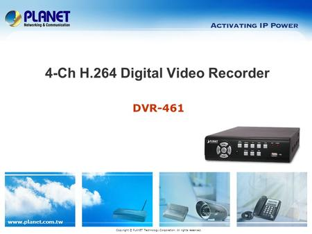 Www.planet.com.tw DVR-461 4-Ch H.264 Digital Video Recorder Copyright © PLANET Technology Corporation. All rights reserved.