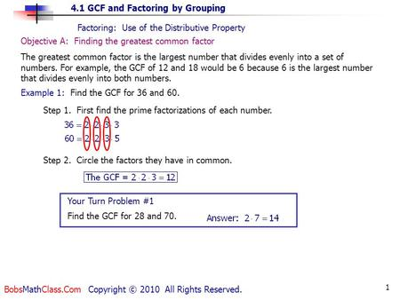 4.1 GCF and Factoring by Grouping BobsMathClass.Com Copyright © 2010 All Rights Reserved. 1 Factoring: Use of the Distributive Property Example 1: Find.