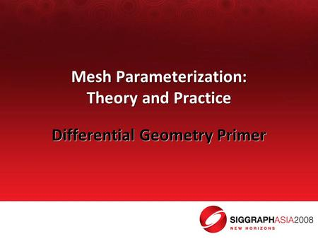 Mesh Parameterization: Theory and Practice Differential Geometry Primer.