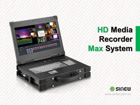 HD Media Recorder Max System www.sinew.com.tw. Application Input Source Output Format Layout Template Mixer Recording Live Streaming SDK Commands Controller,