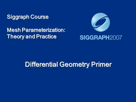 Siggraph Course Mesh Parameterization: Theory and Practice Differential Geometry Primer.