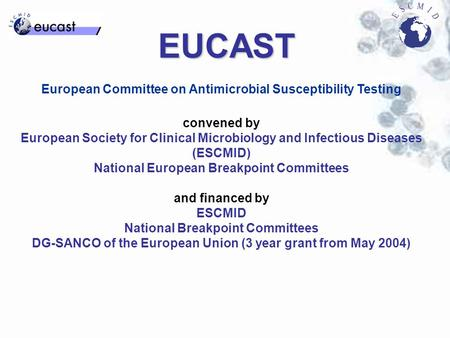EUCAST European Committee on Antimicrobial Susceptibility Testing convened by European Society for Clinical Microbiology and Infectious Diseases (ESCMID)