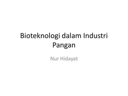Bioteknologi dalam Industri Pangan Nur Hidayat. Introduction Since the very beginning of human history, living systems and their extracts have been used.