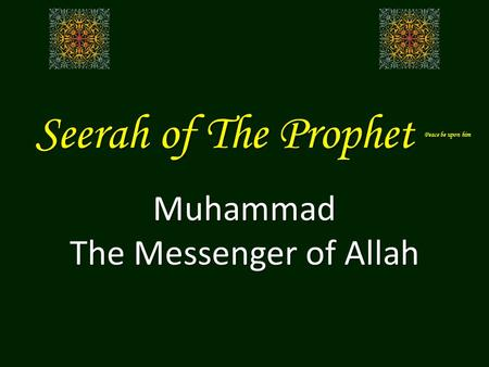 Seerah of The Prophet Peace be upon him Muhammad The Messenger of Allah.
