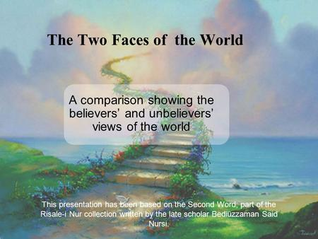 The Two Faces of the World A comparison showing the believers' and unbelievers' views of the world This presentation has been based on the Second Word;