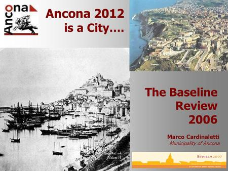 The Baseline Review 2006 Ancona 2012 is a City…. Marco Cardinaletti Municipality of Ancona.