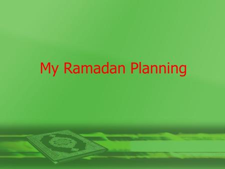 My Ramadan Planning. 1. The first thing that comes to my MIND about the Holy Month of Ramadan is: