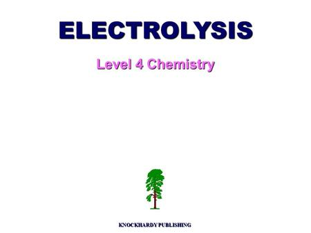 ELECTROLYSIS Level 4 Chemistry KNOCKHARDY PUBLISHING.