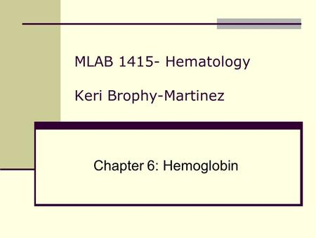 MLAB 1415- Hematology Keri Brophy-Martinez Chapter 6: Hemoglobin.