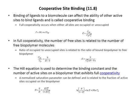 Cooperative Site Binding (11.8) Binding of ligands to a biomolecule can affect the ability of other active sites to bind ligands and is called cooperative.
