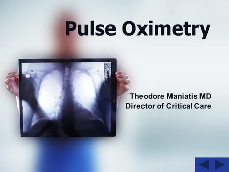 Pulse Oximetry Theodore Maniatis MD Director of Critical Care.