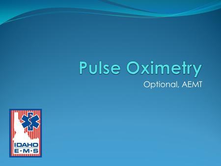 Pulse Oximetry Optional, AEMT.