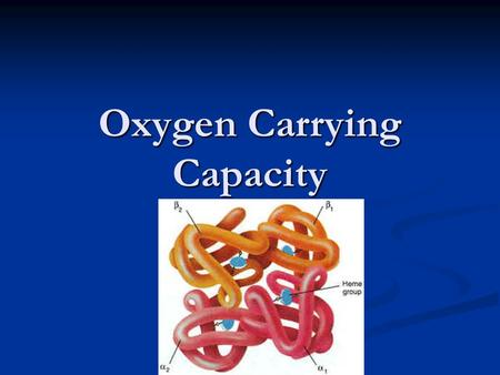 Oxygen Carrying Capacity. When oxygen diffuses into our blood it combines chemically with hemoglobin When oxygen diffuses into our blood it combines chemically.
