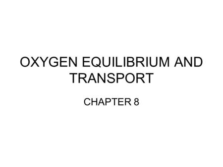 OXYGEN EQUILIBRIUM AND TRANSPORT