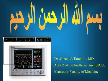 Dr.Gihan A Tarabih. MD, ASS.Prof. of Anethesia And SICU, Mansoura Faculty of Medicine.