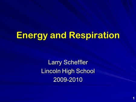 Energy and Respiration Larry Scheffler Lincoln High School 2009-2010 1.