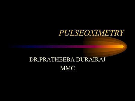 "PULSEOXIMETRY DR.PRATHEEBA DURAIRAJ MMC. Introduction The maintenance of optimal O2 delivery is the core concern during anaesthesia ""Oxygen lack not only."