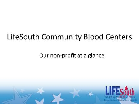 LifeSouth Community Blood Centers Our non-profit at a glance.