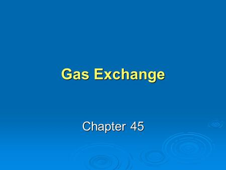 Gas Exchange Chapter 45.