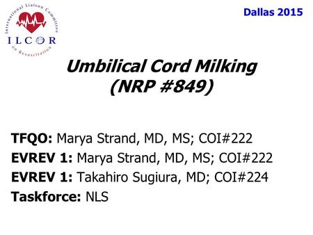 Dallas 2015 TFQO: Marya Strand, MD, MS; COI#222 EVREV 1: Marya Strand, MD, MS; COI#222 EVREV 1: Takahiro Sugiura, MD; COI#224 Taskforce: NLS Umbilical.
