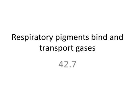 Respiratory pigments bind and transport gases