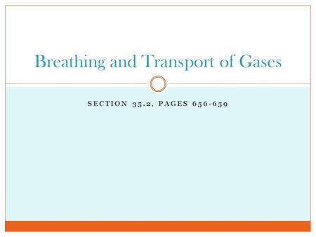 SECTION 35.2, PAGES 656-659 Breathing and Transport of Gases.