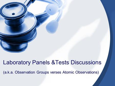 Laboratory Panels &Tests Discussions (a.k.a. Observation Groups verses Atomic Observations)